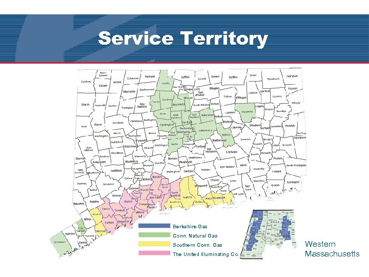 Service Territory Berkshire Gas Conn. Natural Gas Southern Conn. Gas The United Illuminating Co.