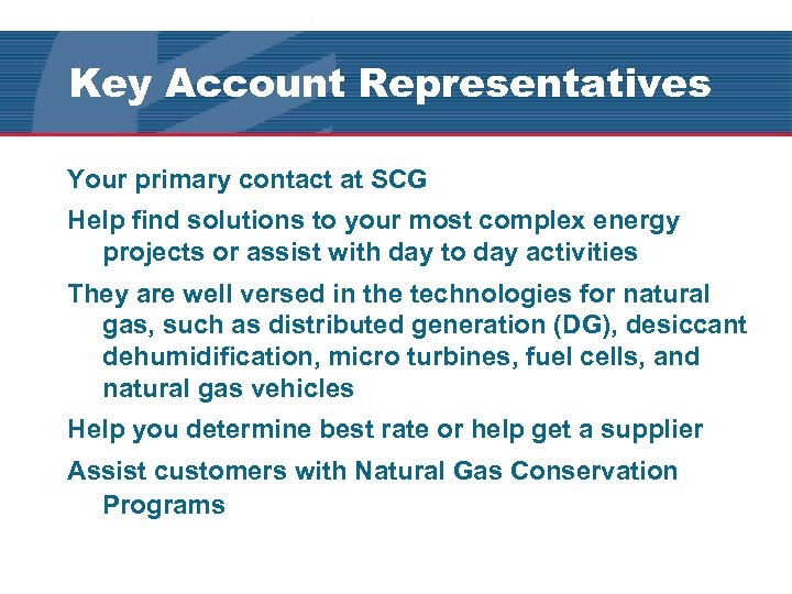 Key Account Representatives Your primary contact at SCG Help find solutions to your most