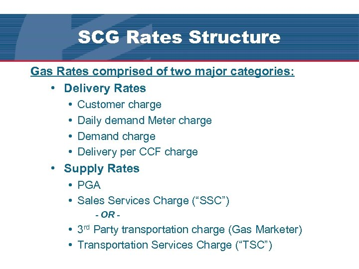 SCG Rates Structure Gas Rates comprised of two major categories: • Delivery Rates •