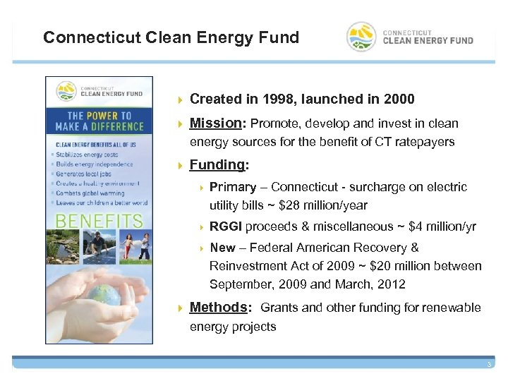 Connecticut Clean Energy Fund 4 Created in 1998, launched in 2000 4 Mission: Promote,