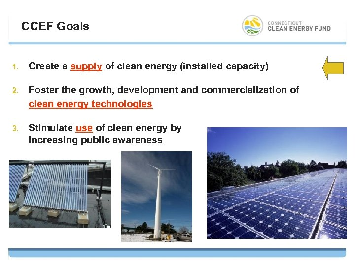 CCEF Goals 1. Create a supply of clean energy (installed capacity) 2. Foster the