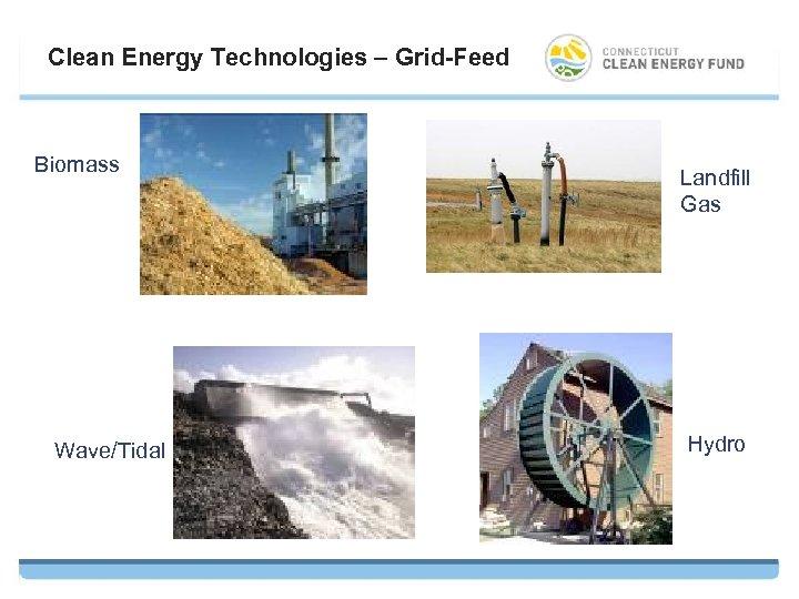 Clean Energy Technologies – Grid-Feed Biomass Wave/Tidal Landfill Gas Hydro