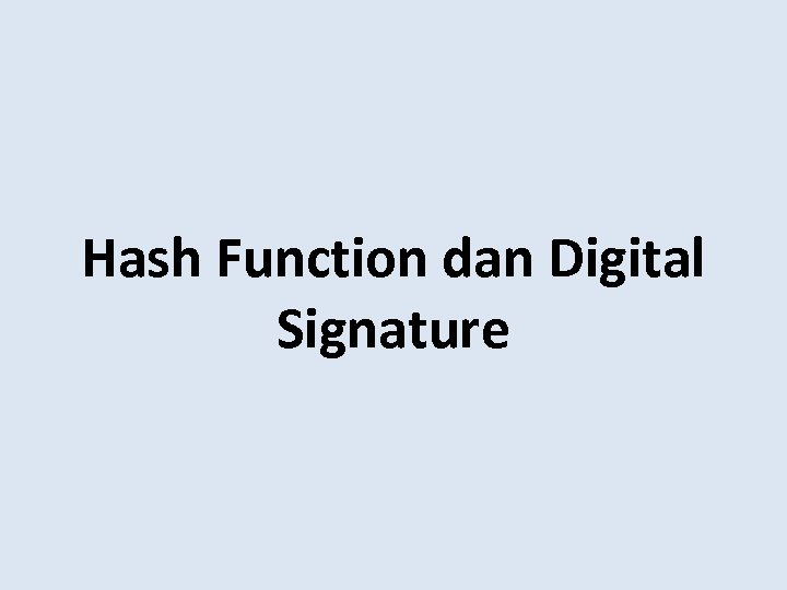 Hash Function dan Digital Signature