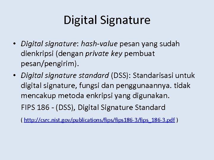 Digital Signature • Digital signature: hash-value pesan yang sudah dienkripsi (dengan private key pembuat