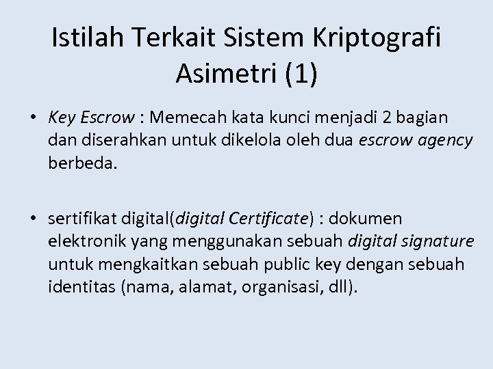 Istilah Terkait Sistem Kriptografi Asimetri (1) • Key Escrow : Memecah kata kunci menjadi