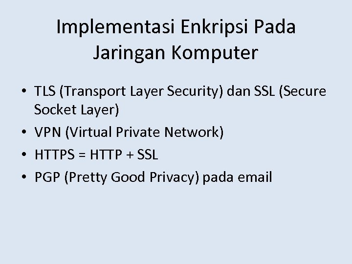 Implementasi Enkripsi Pada Jaringan Komputer • TLS (Transport Layer Security) dan SSL (Secure Socket