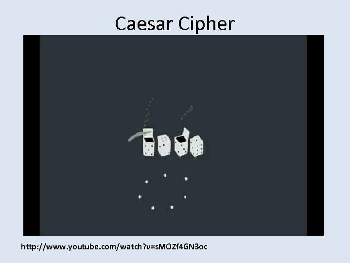 Caesar Cipher http: //www. youtube. com/watch? v=s. MOZf 4 GN 3 oc