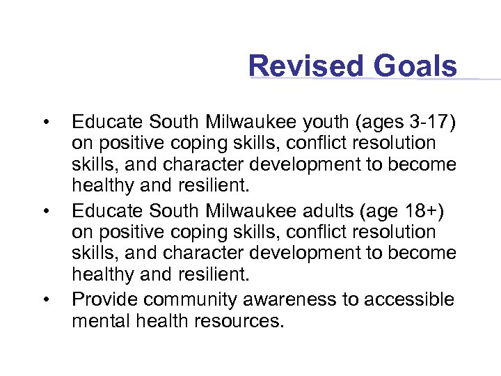 Revised Goals • • • Educate South Milwaukee youth (ages 3 -17) on positive