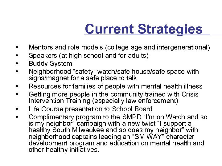 Current Strategies • • Mentors and role models (college and intergenerational) Speakers (at high