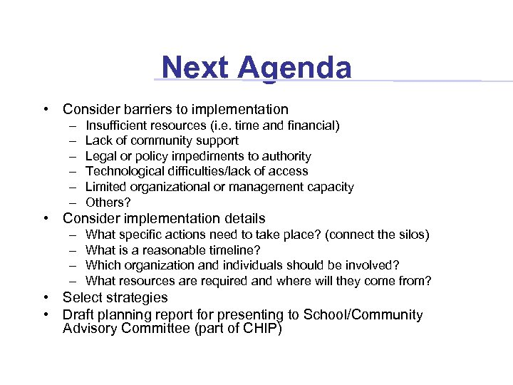 Next Agenda • Consider barriers to implementation – – – Insufficient resources (i. e.