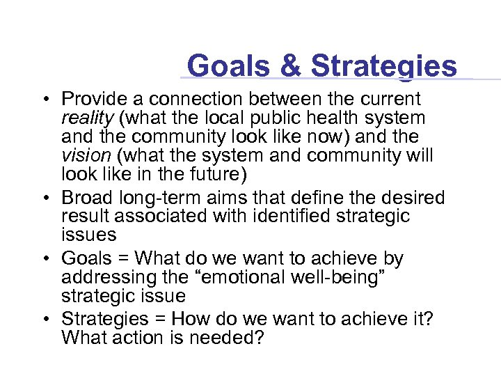Goals & Strategies • Provide a connection between the current reality (what the local