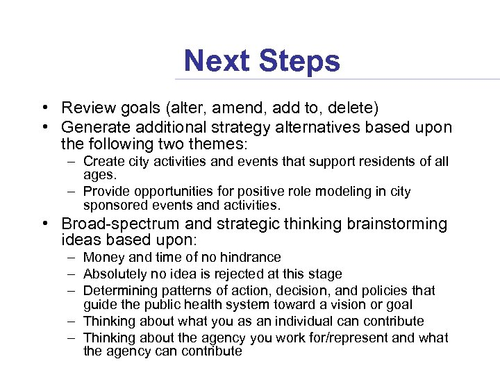 Next Steps • Review goals (alter, amend, add to, delete) • Generate additional strategy