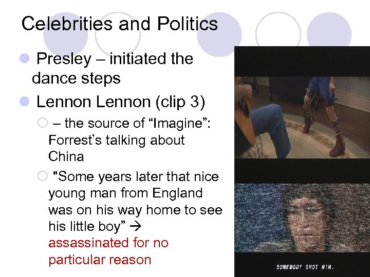Celebrities and Politics l Presley – initiated the dance steps l Lennon (clip 3)