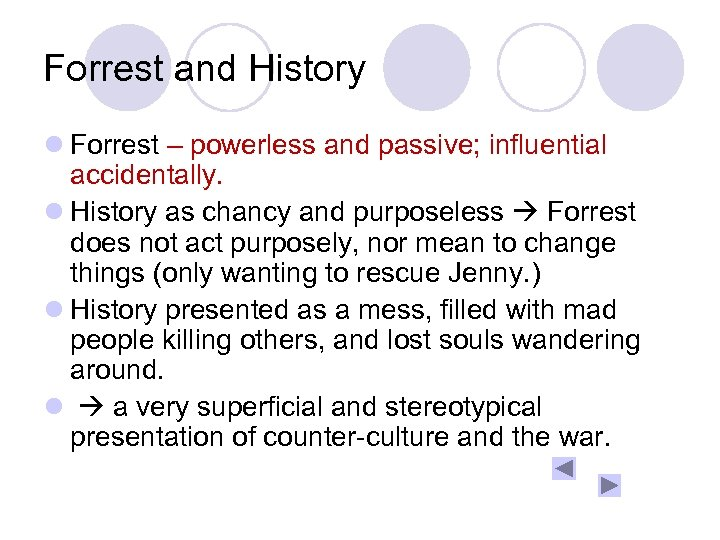 Forrest and History l Forrest – powerless and passive; influential accidentally. l History as