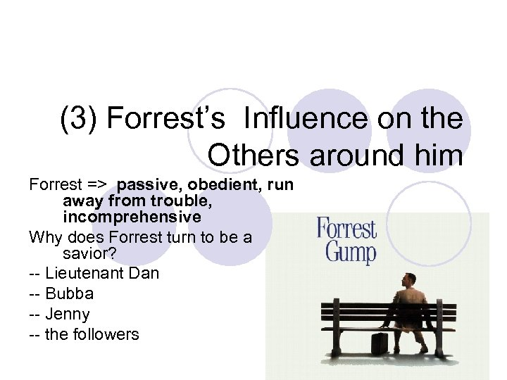 (3) Forrest's Influence on the Others around him Forrest => passive, obedient, run away