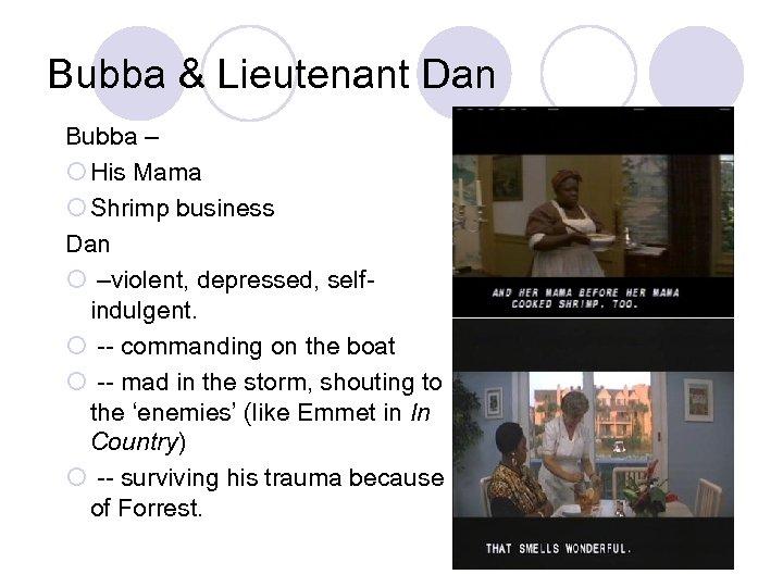 Bubba & Lieutenant Dan Bubba – ¡ His Mama ¡ Shrimp business Dan ¡