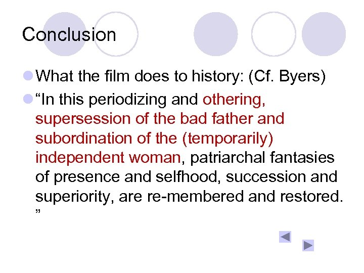 """Conclusion l What the film does to history: (Cf. Byers) l """"In this periodizing"""