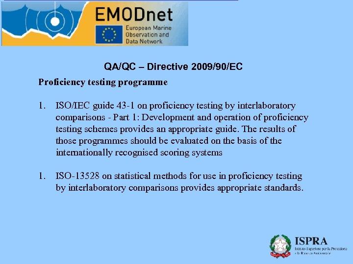 QA/QC – Directive 2009/90/EC Proficiency testing programme 1. ISO/IEC guide 43 -1 on proficiency