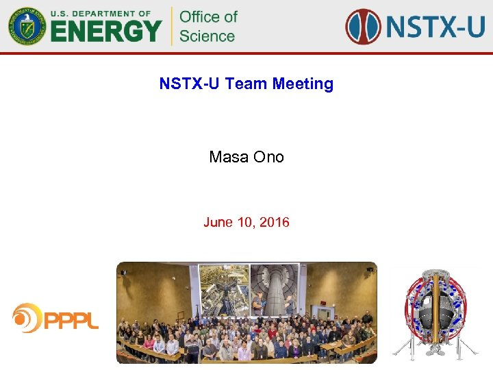 NSTX-U Team Meeting Masa Ono June 10, 2016 NSTX Team Meeting –Masa Ono June