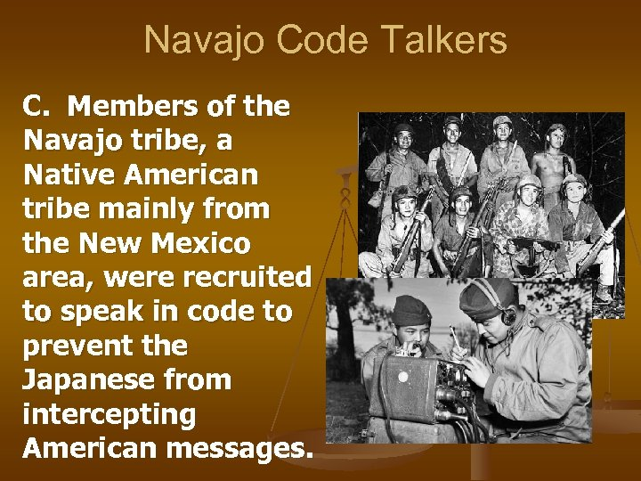 Navajo Code Talkers C. Members of the Navajo tribe, a Native American tribe mainly