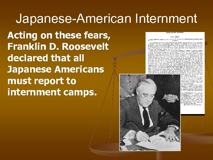 Japanese-American Internment Acting on these fears, Franklin D. Roosevelt declared that all Japanese Americans