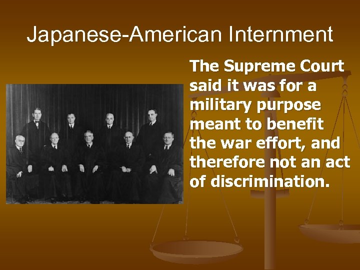 Japanese-American Internment The Supreme Court said it was for a military purpose meant to