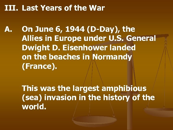 III. Last Years of the War A. On June 6, 1944 (D-Day), the Allies