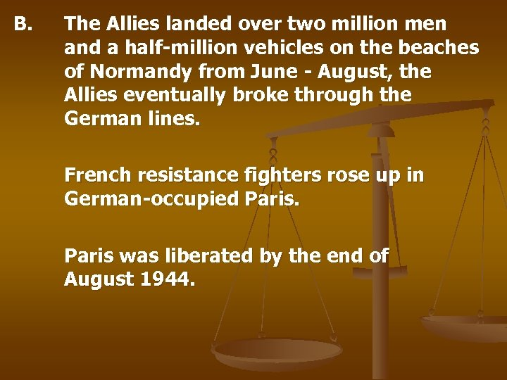 B. The Allies landed over two million men and a half-million vehicles on the