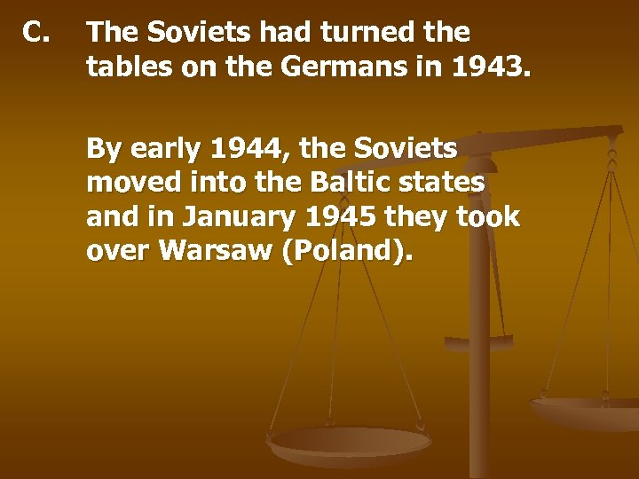 C. The Soviets had turned the tables on the Germans in 1943. By early