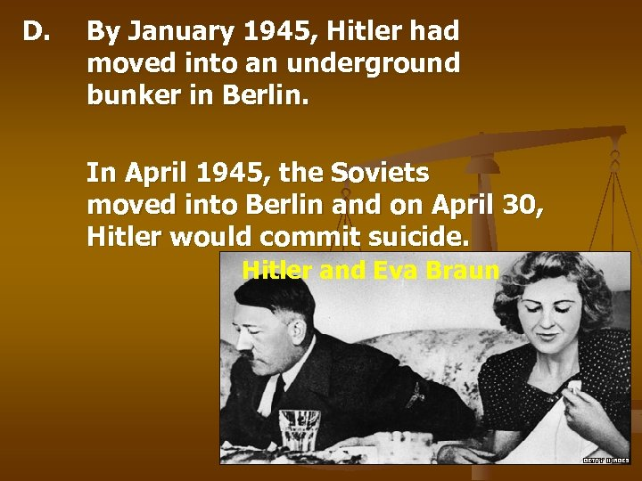 D. By January 1945, Hitler had moved into an underground bunker in Berlin. In