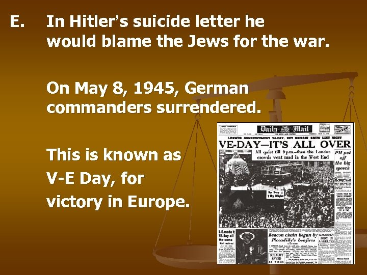 E. In Hitler's suicide letter he would blame the Jews for the war. On