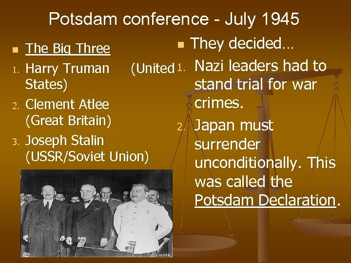 Potsdam conference - July 1945 n 1. 2. 3. n They decided… The Big