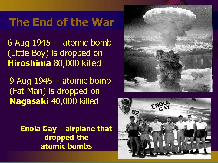 The End of the War 6 Aug 1945 – atomic bomb (Little Boy) is