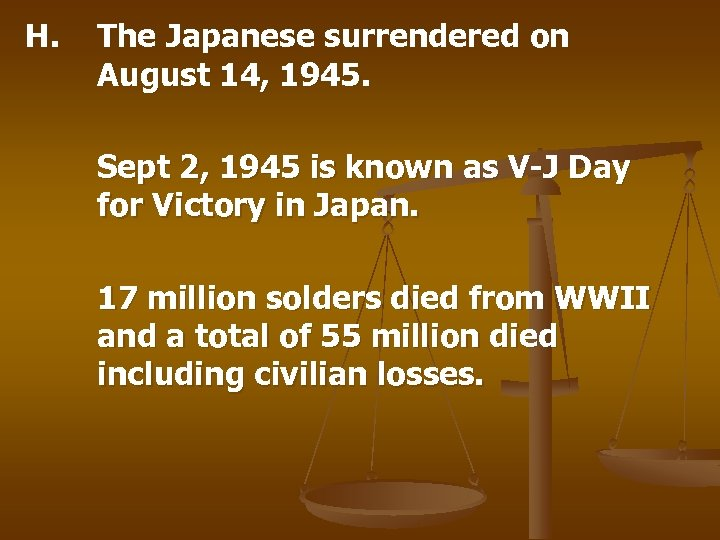 H. The Japanese surrendered on August 14, 1945. Sept 2, 1945 is known as