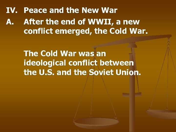 IV. Peace and the New War A. After the end of WWII, a new