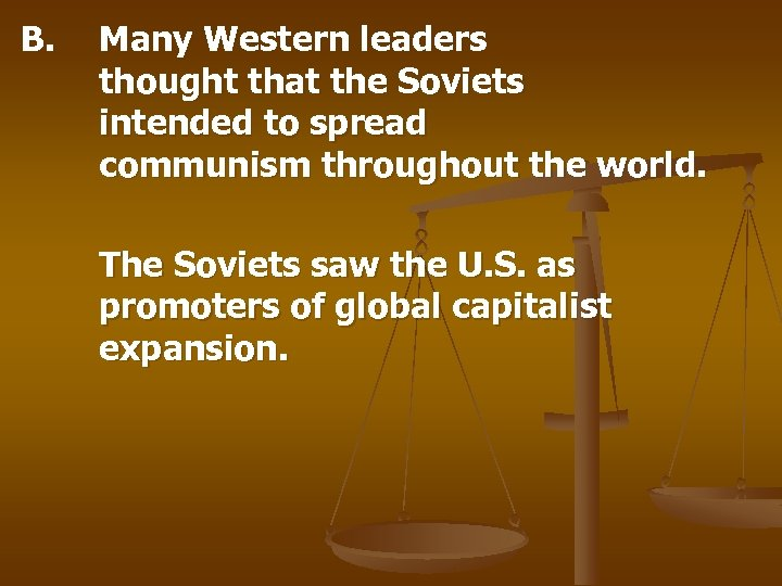 B. Many Western leaders thought that the Soviets intended to spread communism throughout the