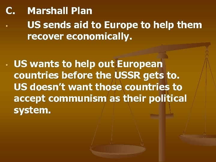 C. • • Marshall Plan US sends aid to Europe to help them recover