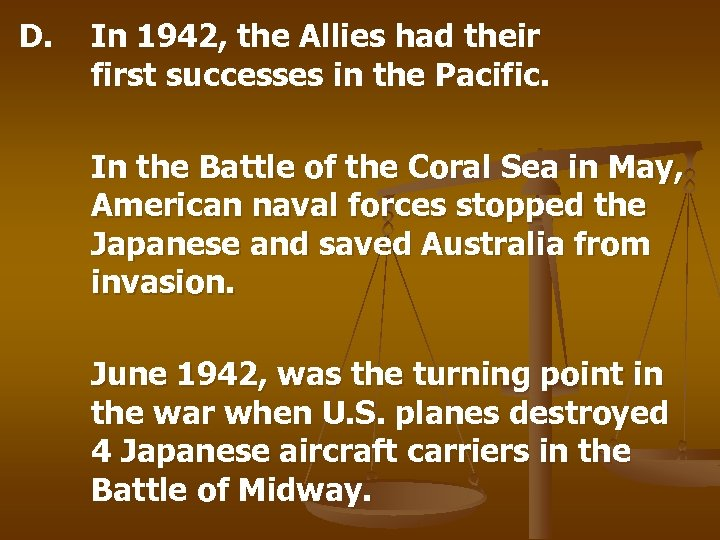 D. In 1942, the Allies had their first successes in the Pacific. In the