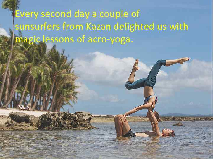 Every second day a couple of sunsurfers from Kazan delighted us with magic lessons