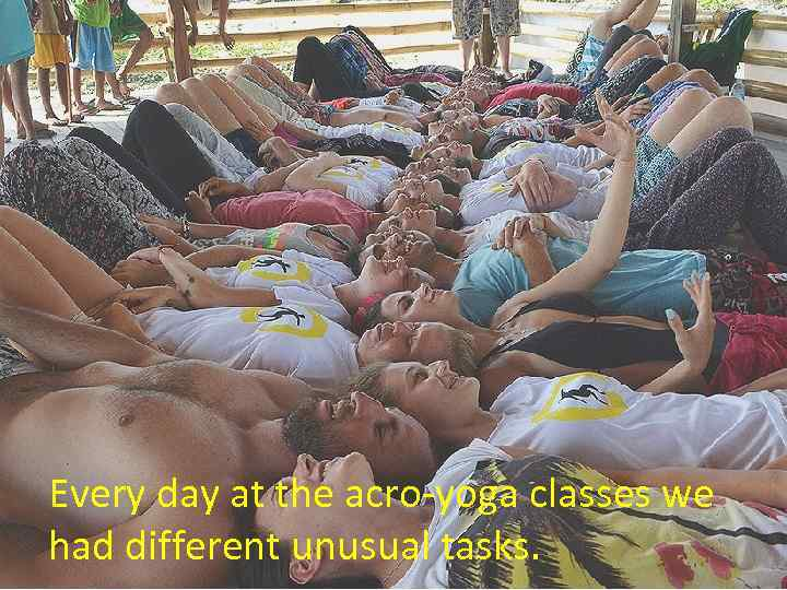 Every day at the acro-yoga classes we had different unusual tasks.