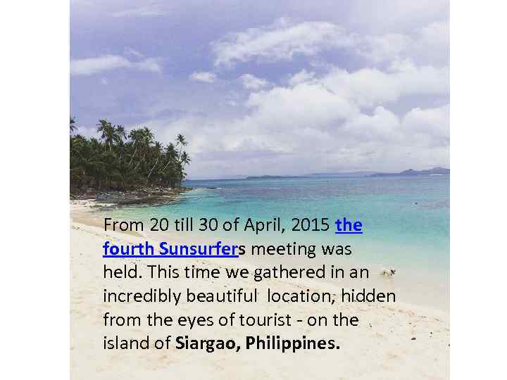 From 20 till 30 of April, 2015 the fourth Sunsurfers meeting was held. This