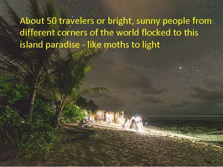 About 50 travelers or bright, sunny people from different corners of the world flocked
