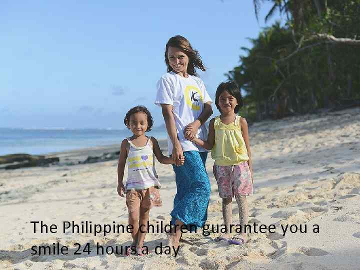 The Philippine children guarantee you a smile 24 hours a day