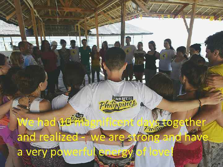 We had 10 magnificent days together and realized - we are strong and have