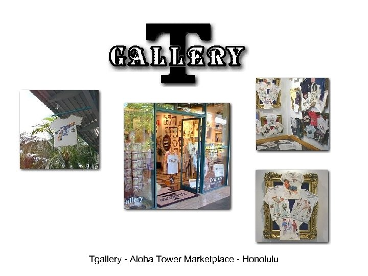 Tgallery - Aloha Tower Marketplace - Honolulu