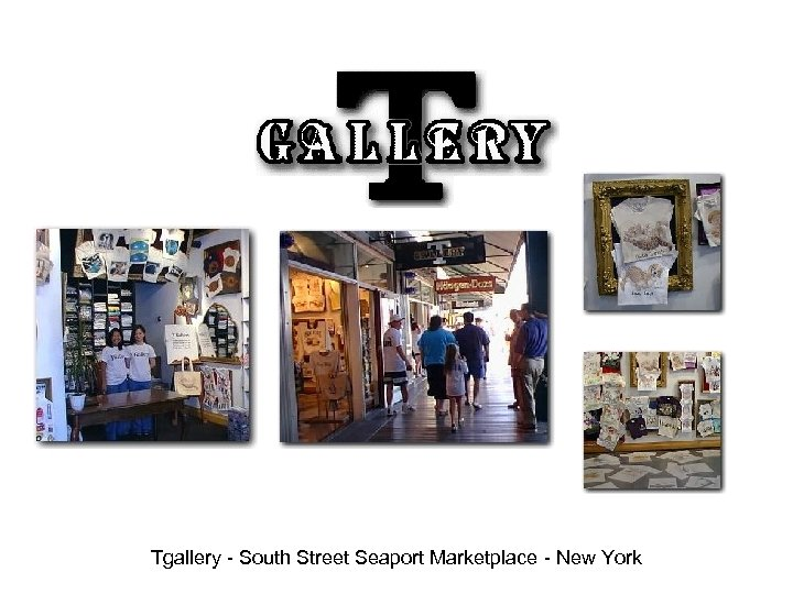 Tgallery - South Street Seaport Marketplace - New York