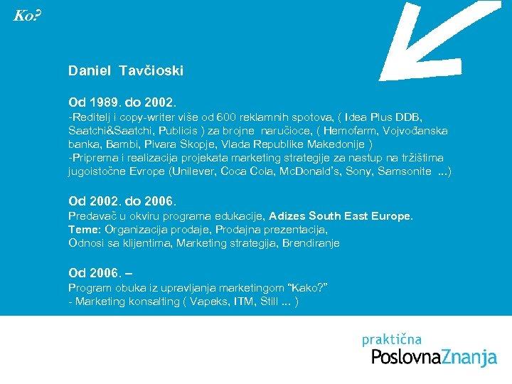 Ko? Daniel Tavčioski Od 1989. do 2002. -Reditelj i copy-writer više od 600 reklamnih