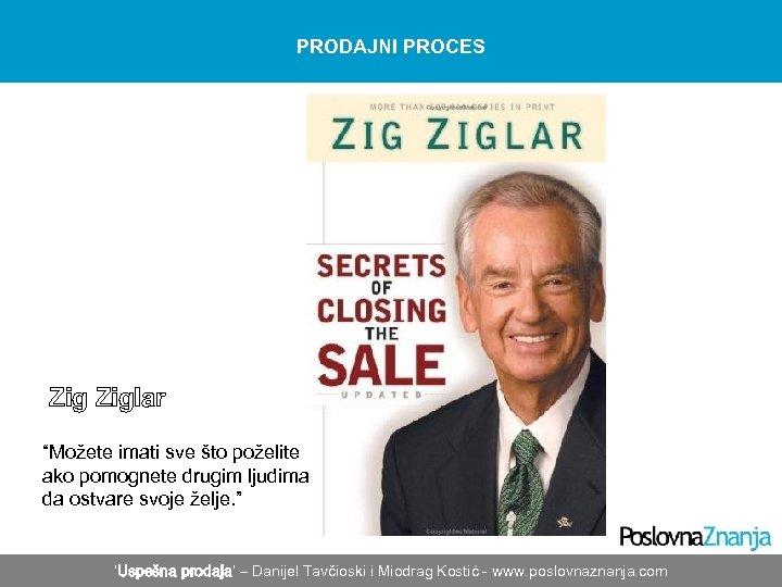 """PRODAJNI PROCES Ziglar """"Možete imati sve što poželite ako pomognete drugim ljudima da ostvare"""