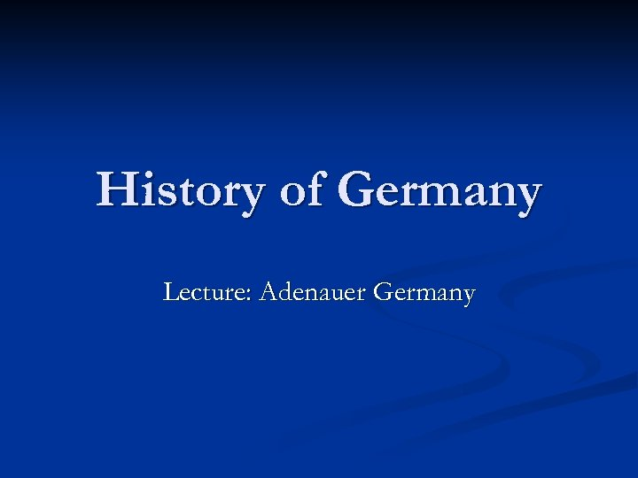 History of Germany Lecture: Adenauer Germany