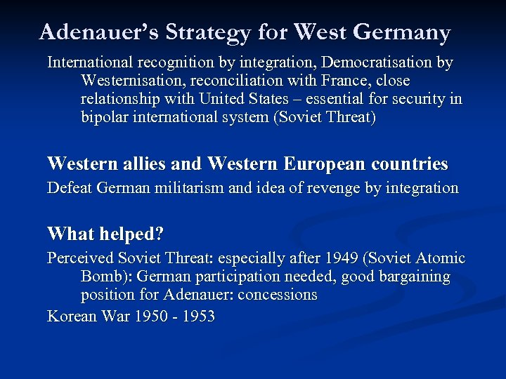 Adenauer's Strategy for West Germany International recognition by integration, Democratisation by Westernisation, reconciliation with